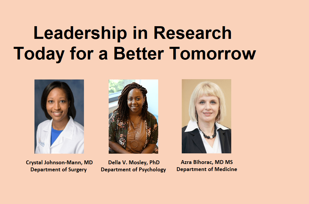 Photos of Drs. Crystal Johnson-Mann, Azra Bihorac, and Della V. Mosley. Title says: Leadership in Research Today for a Better Tomorrow